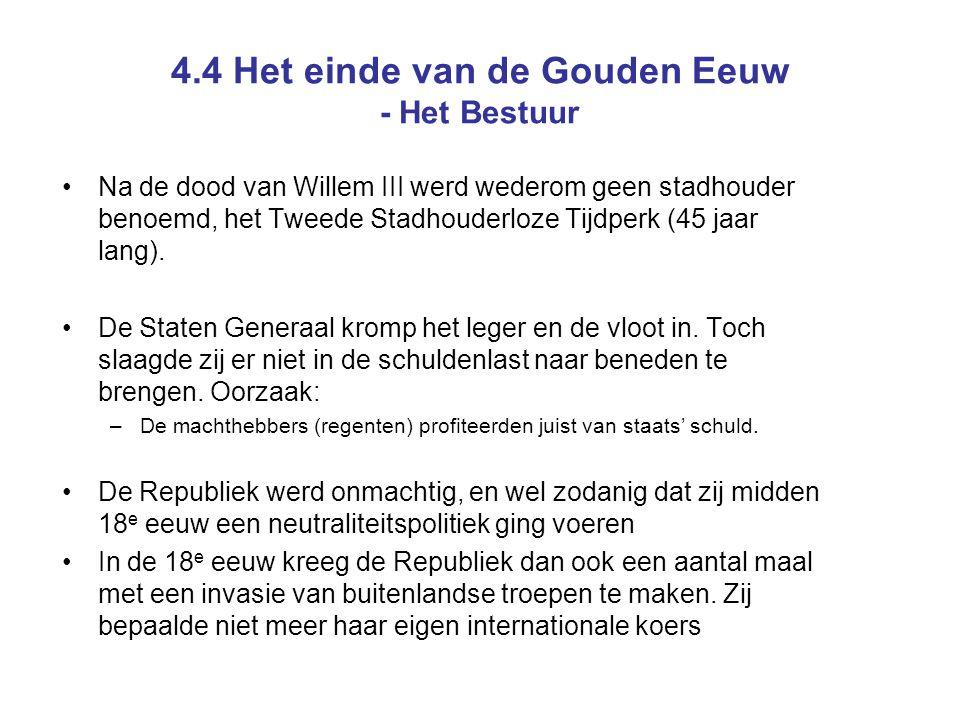 4.4 Het einde van de Gouden Eeuw - Het Bestuur Na de dood van Willem III werd wederom geen stadhouder benoemd, het Tweede Stadhouderloze Tijdperk (45 jaar lang).