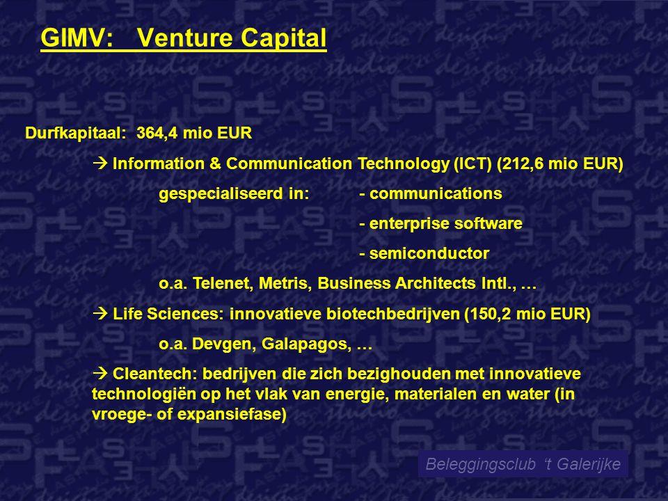 GIMV: Venture Capital Beleggingsclub 't Galerijke Durfkapitaal: 364,4 mio EUR  Information & Communication Technology (ICT) (212,6 mio EUR) gespecialiseerd in: - communications - enterprise software - semiconductor o.a.