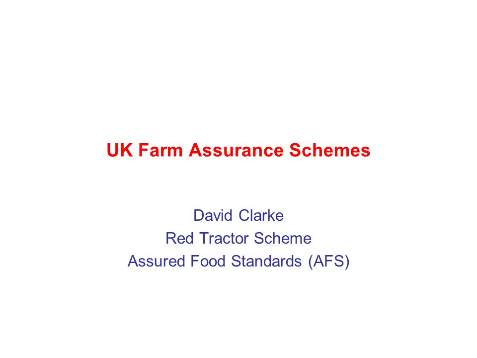 UK Farm Assurance Schemes David Clarke Red Tractor Scheme Assured Food Standards (AFS)