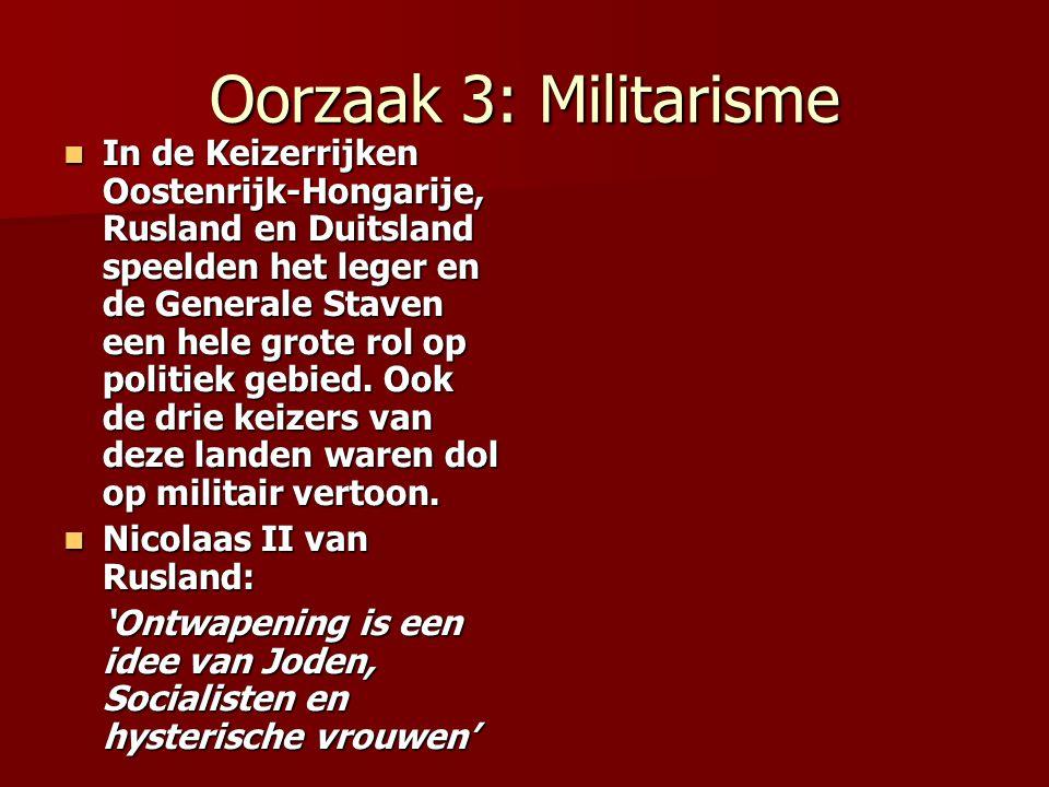 Oorzaak 3: Militarisme In de Keizerrijken Oostenrijk-Hongarije, Rusland en Duitsland speelden het leger en de Generale Staven een hele grote rol op po