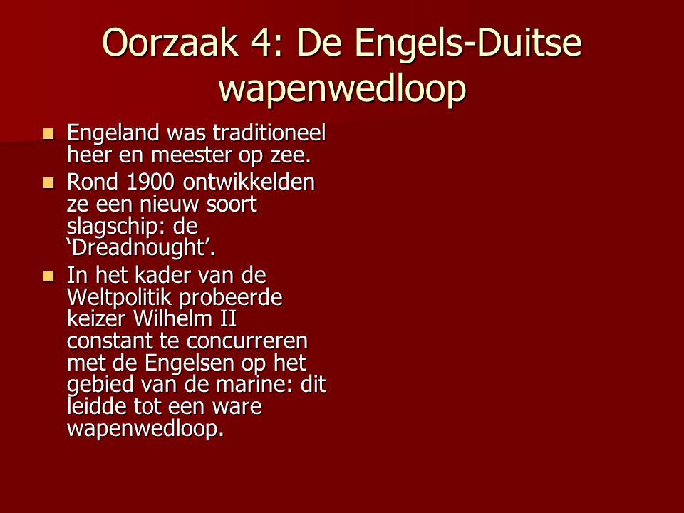 Oorzaak 4: De Engels-Duitse wapenwedloop Engeland was traditioneel heer en meester op zee. Engeland was traditioneel heer en meester op zee. Rond 1900