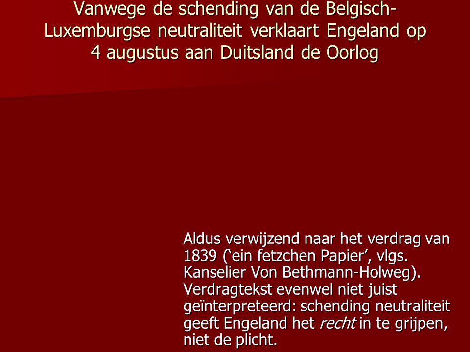 Vanwege de schending van de Belgisch- Luxemburgse neutraliteit verklaart Engeland op 4 augustus aan Duitsland de Oorlog Aldus verwijzend naar het verd