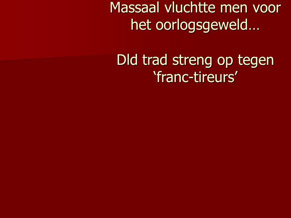 Massaal vluchtte men voor het oorlogsgeweld… Dld trad streng op tegen 'franc-tireurs'