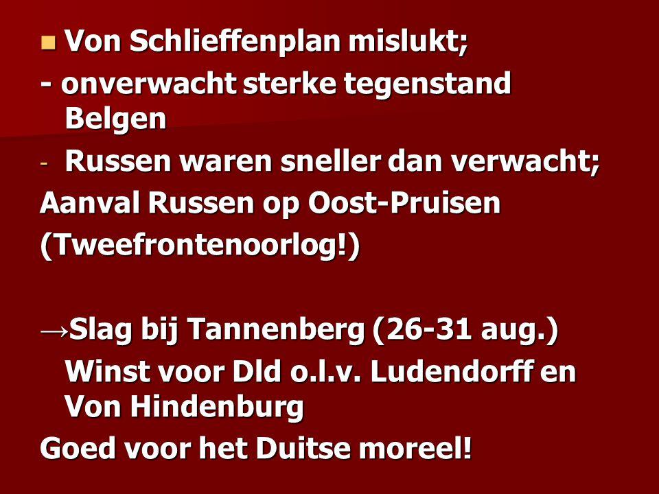 Von Schlieffenplan mislukt; Von Schlieffenplan mislukt; - onverwacht sterke tegenstand Belgen - Russen waren sneller dan verwacht; Aanval Russen op Oo