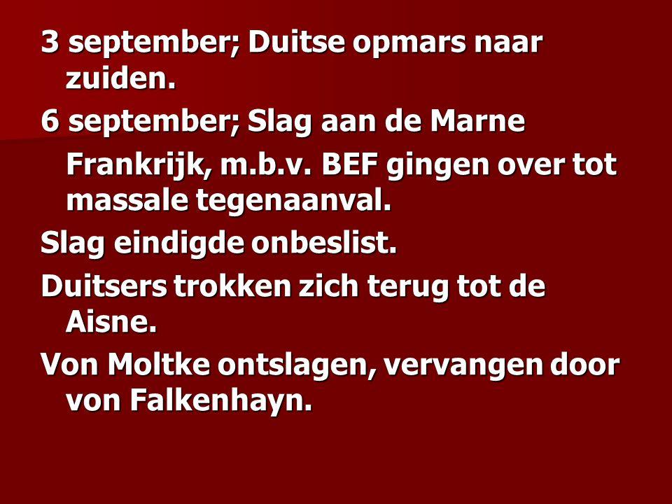 3 september; Duitse opmars naar zuiden. 6 september; Slag aan de Marne Frankrijk, m.b.v. BEF gingen over tot massale tegenaanval. Slag eindigde onbesl
