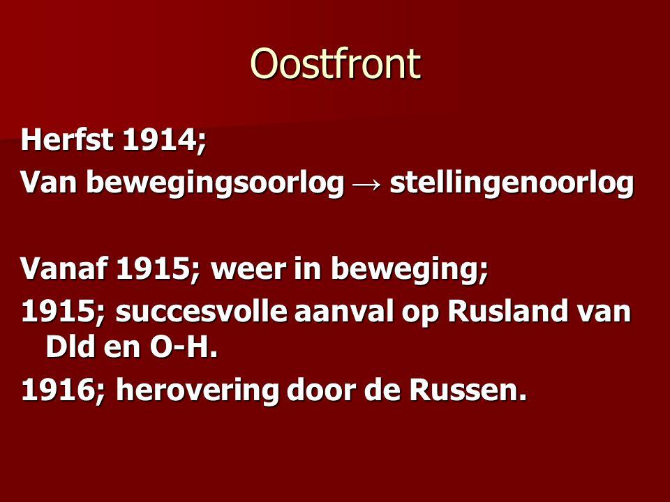 Oostfront Herfst 1914; Van bewegingsoorlog → stellingenoorlog Vanaf 1915; weer in beweging; 1915; succesvolle aanval op Rusland van Dld en O-H. 1916;