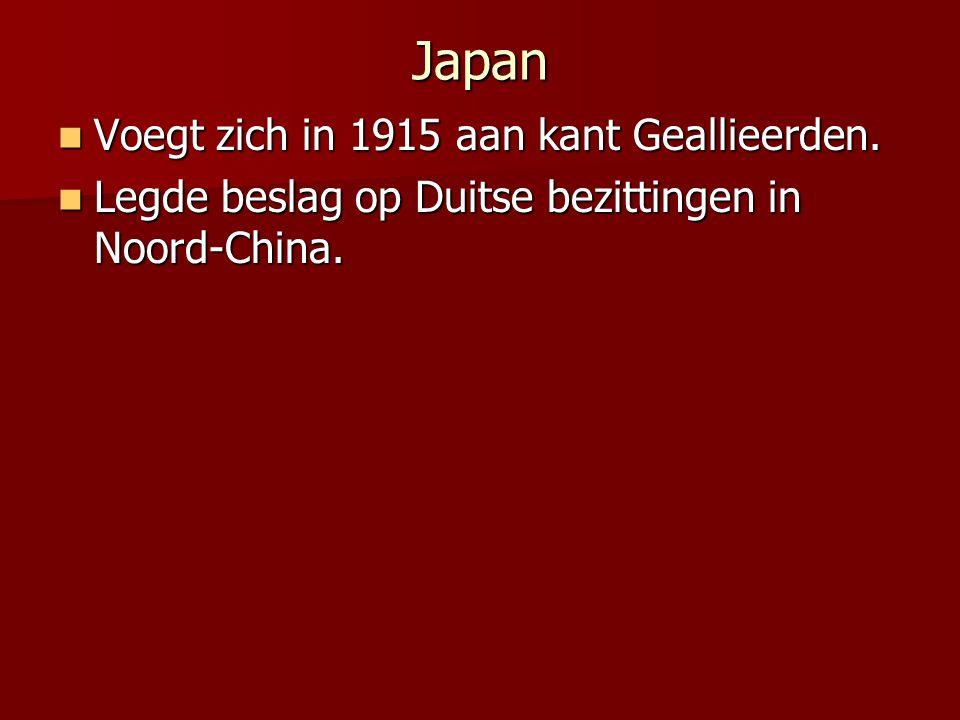 Japan Voegt zich in 1915 aan kant Geallieerden. Voegt zich in 1915 aan kant Geallieerden. Legde beslag op Duitse bezittingen in Noord-China. Legde bes