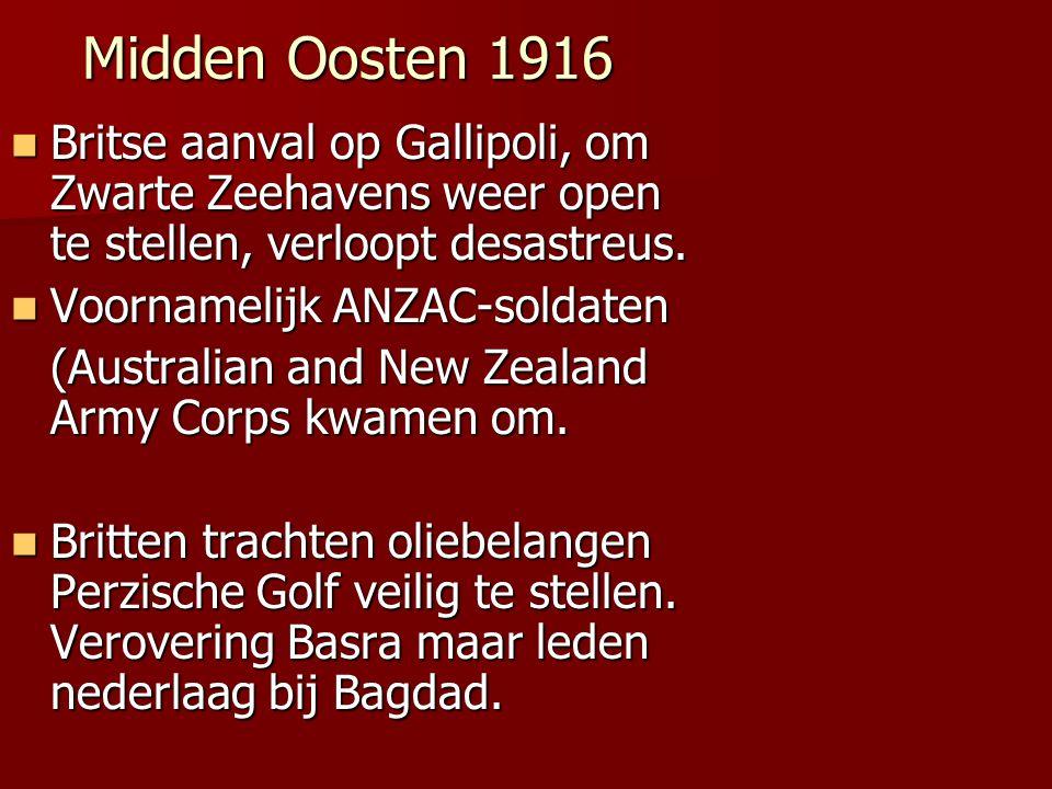 Midden Oosten 1916 Britse aanval op Gallipoli, om Zwarte Zeehavens weer open te stellen, verloopt desastreus. Britse aanval op Gallipoli, om Zwarte Ze