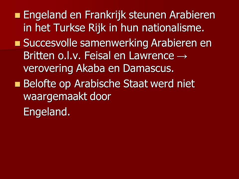 Engeland en Frankrijk steunen Arabieren in het Turkse Rijk in hun nationalisme. Engeland en Frankrijk steunen Arabieren in het Turkse Rijk in hun nati