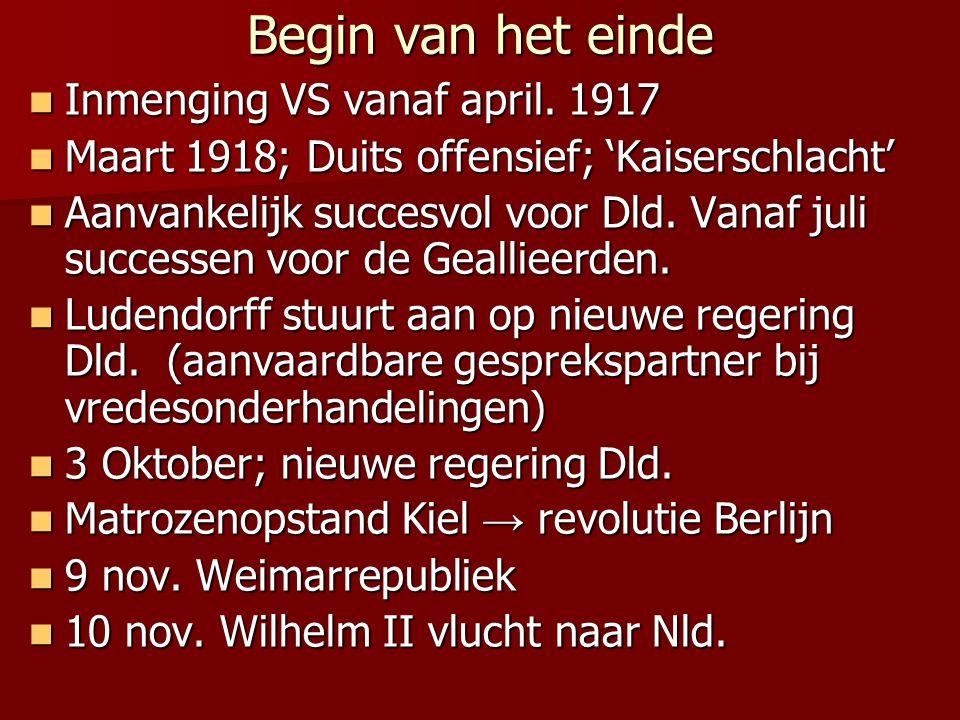 Begin van het einde Inmenging VS vanaf april. 1917 Inmenging VS vanaf april. 1917 Maart 1918; Duits offensief; 'Kaiserschlacht' Maart 1918; Duits offe