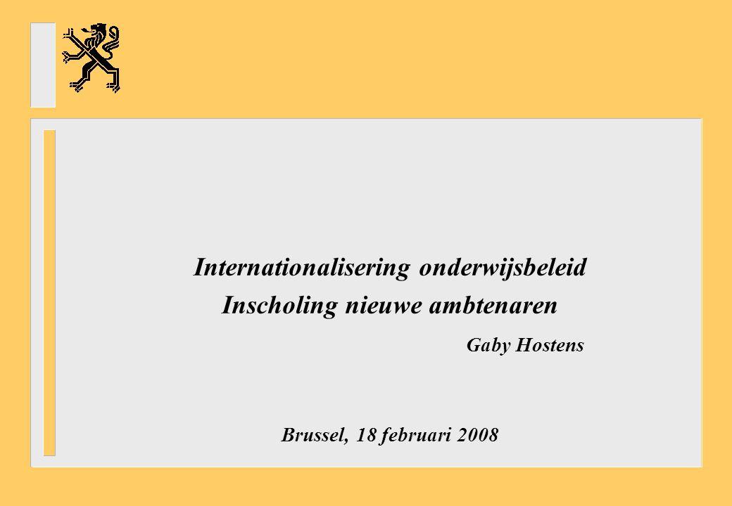 Internationalisering onderwijsbeleid Inscholing nieuwe ambtenaren Gaby Hostens Brussel, 18 februari 2008