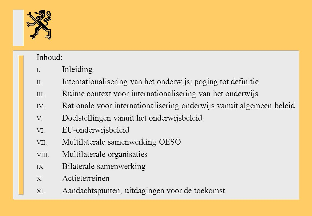 Inhoud: I.Inleiding II. Internationalisering van het onderwijs: poging tot definitie III.