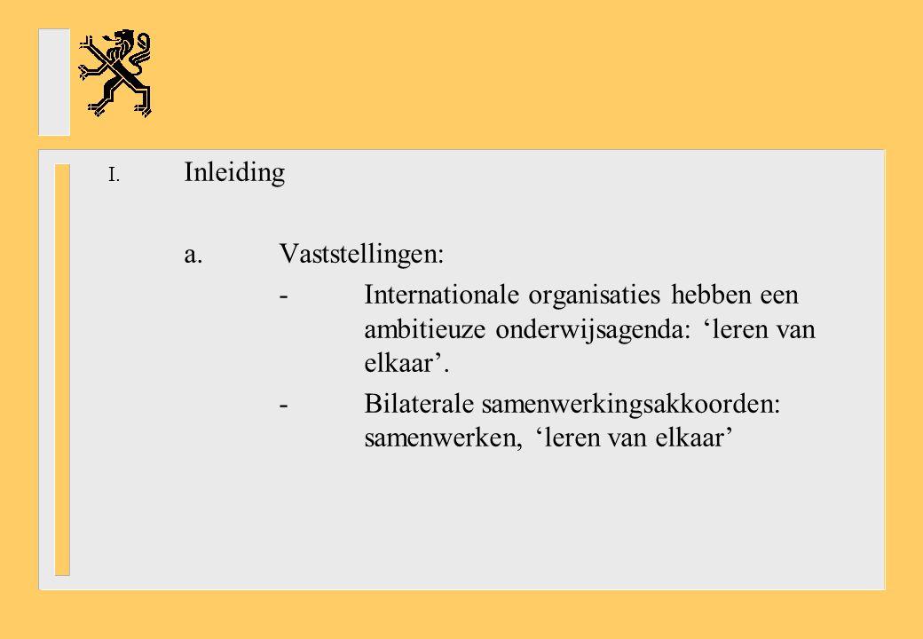 -Toenemende impact van internationale organisaties: *EC: mobiliteit arbeidskrachten ↓ -Beroepsonderwijs, beroepsopleiding -Bolognaproces -Kopenhagenproces *OESO: -Quality en Equity -PISA-onderzoeken *Unesco: Education for All