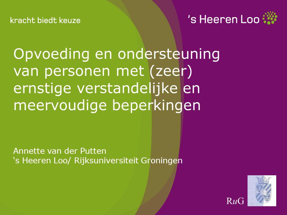 Opvoeding en ondersteuning van personen met (zeer) ernstige verstandelijke en meervoudige beperkingen Annette van der Putten 's Heeren Loo/ Rijksunive