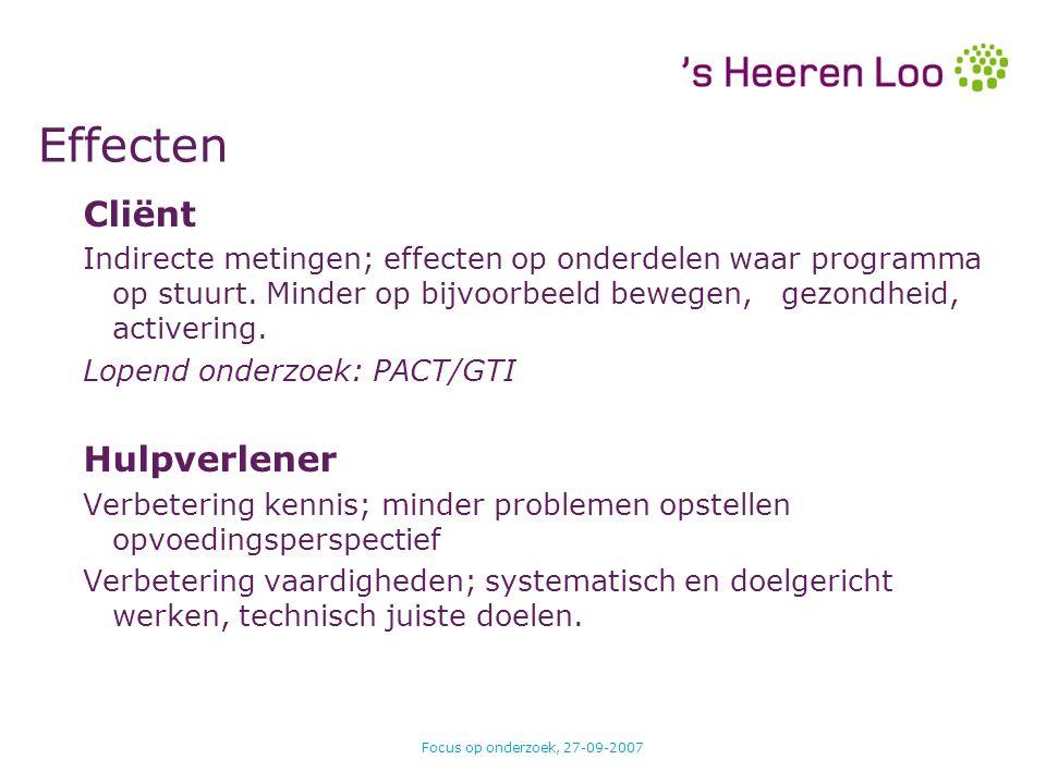 Focus op onderzoek, 27-09-2007 Effecten Cliënt Indirecte metingen; effecten op onderdelen waar programma op stuurt. Minder op bijvoorbeeld bewegen, ge