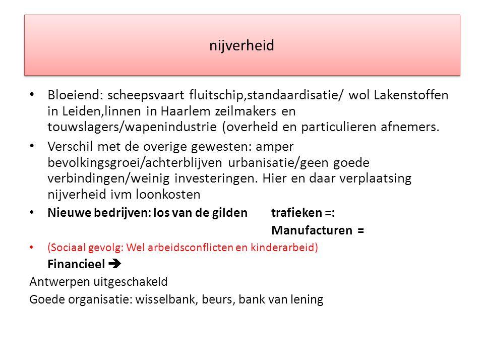 nijverheid Bloeiend: scheepsvaart fluitschip,standaardisatie/ wol Lakenstoffen in Leiden,linnen in Haarlem zeilmakers en touwslagers/wapenindustrie (o