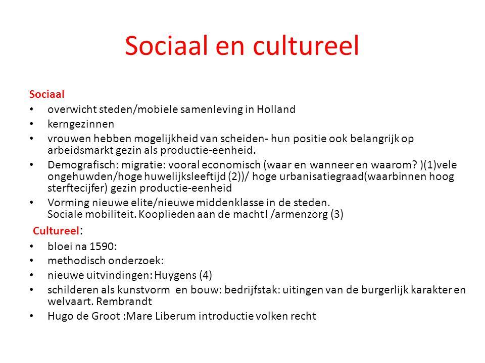 Sociaal en cultureel Sociaal overwicht steden/mobiele samenleving in Holland kerngezinnen vrouwen hebben mogelijkheid van scheiden- hun positie ook be