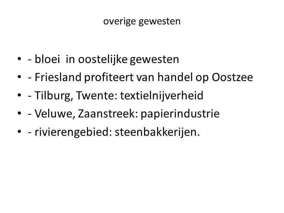 overige gewesten - bloei in oostelijke gewesten - Friesland profiteert van handel op Oostzee - Tilburg, Twente: textielnijverheid - Veluwe, Zaanstreek