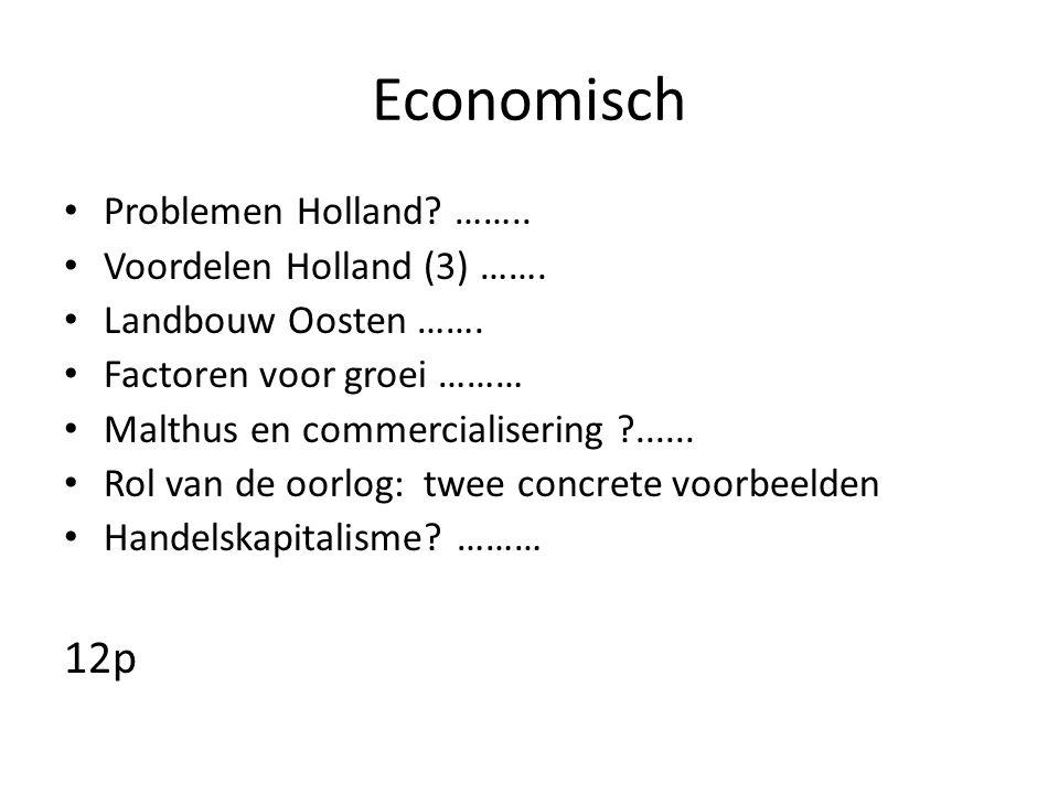 Economisch Problemen Holland? …….. Voordelen Holland (3) ……. Landbouw Oosten ……. Factoren voor groei ……… Malthus en commercialisering ?...... Rol van