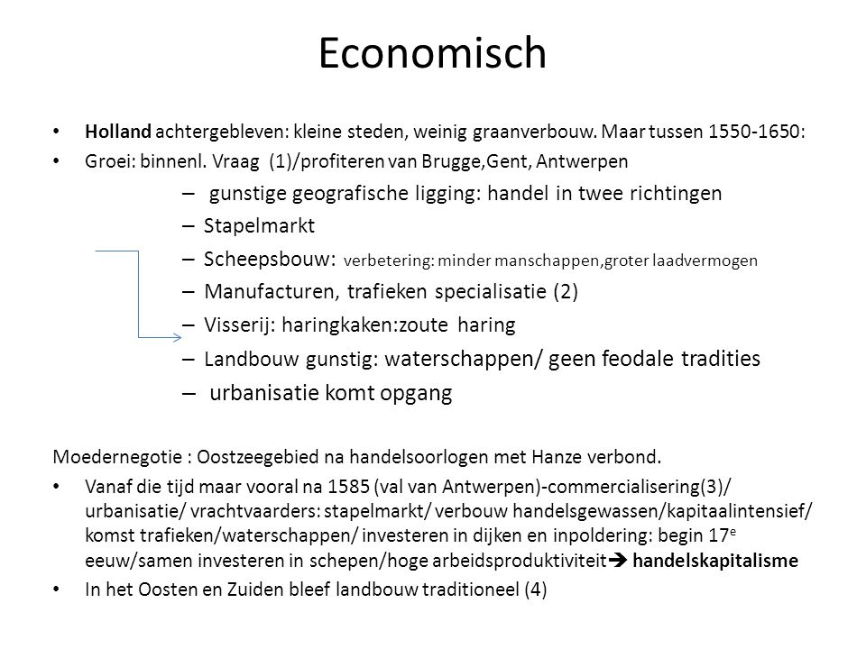 Economisch Holland achtergebleven: kleine steden, weinig graanverbouw. Maar tussen 1550-1650: Groei: binnenl. Vraag (1)/profiteren van Brugge,Gent, An