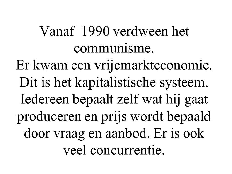 Vanaf 1990 verdween het communisme.Er kwam een vrijemarkteconomie.