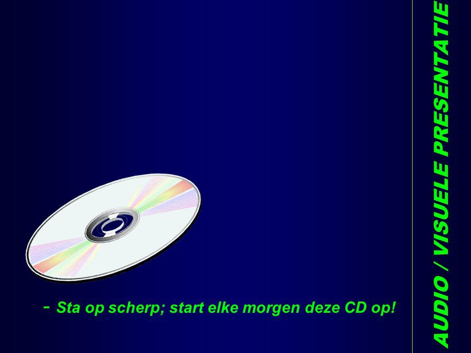 AUDIO / VISUELE PRESENTATIE - Sta op scherp; start elke morgen deze CD op! T