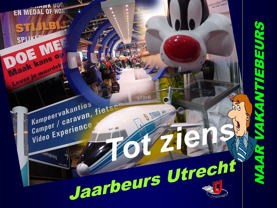 NAAR VAKANTIEBEURS Tot ziens Jaarbeurs Utrecht