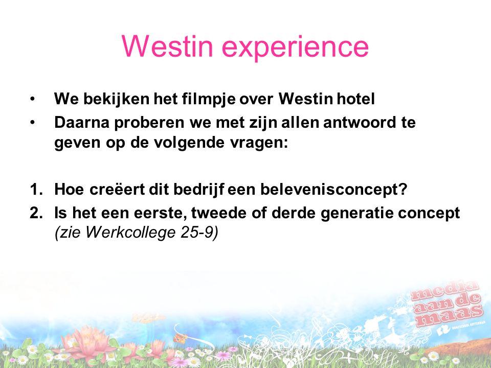 Westin experience We bekijken het filmpje over Westin hotel Daarna proberen we met zijn allen antwoord te geven op de volgende vragen: 1.Hoe creëert dit bedrijf een belevenisconcept.