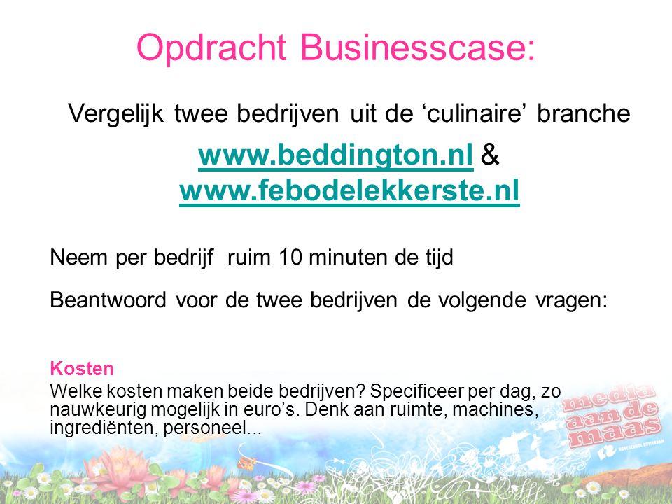 Vergelijk twee bedrijven uit de 'culinaire' branche www.beddington.nlwww.beddington.nl & www.febodelekkerste.nl www.febodelekkerste.nl Neem per bedrijf ruim 10 minuten de tijd Beantwoord voor de twee bedrijven de volgende vragen: Kosten Welke kosten maken beide bedrijven.