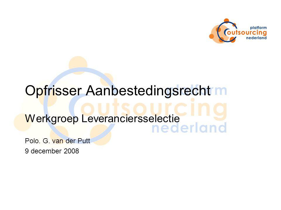 Opfrisser Aanbestedingsrecht Werkgroep Leveranciersselectie Polo. G. van der Putt 9 december 2008