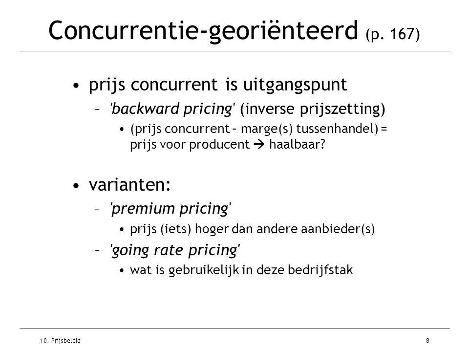 10. Prijsbeleid8 Concurrentie-georiënteerd (p. 167) prijs concurrent is uitgangspunt –'backward pricing' (inverse prijszetting) (prijs concurrent – ma