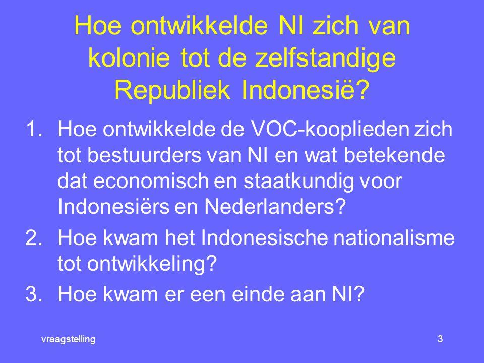 tijdbalk2 Van Nederlands-Indië tot Indonesië 1.Van VOC-koopman tot bestuursambtenaar 2.Ondernemers, ethici en nationalisten 3.Nederlands-Indië wordt Indonesië