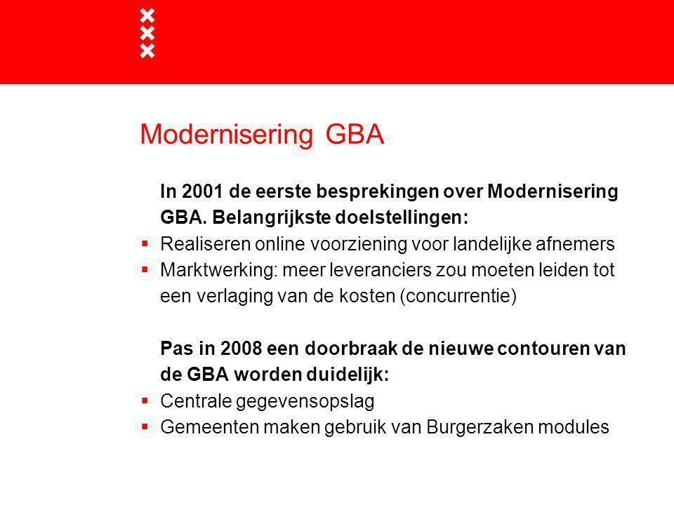 Modernisering GBA In 2001 de eerste besprekingen over Modernisering GBA. Belangrijkste doelstellingen:  Realiseren online voorziening voor landelijke