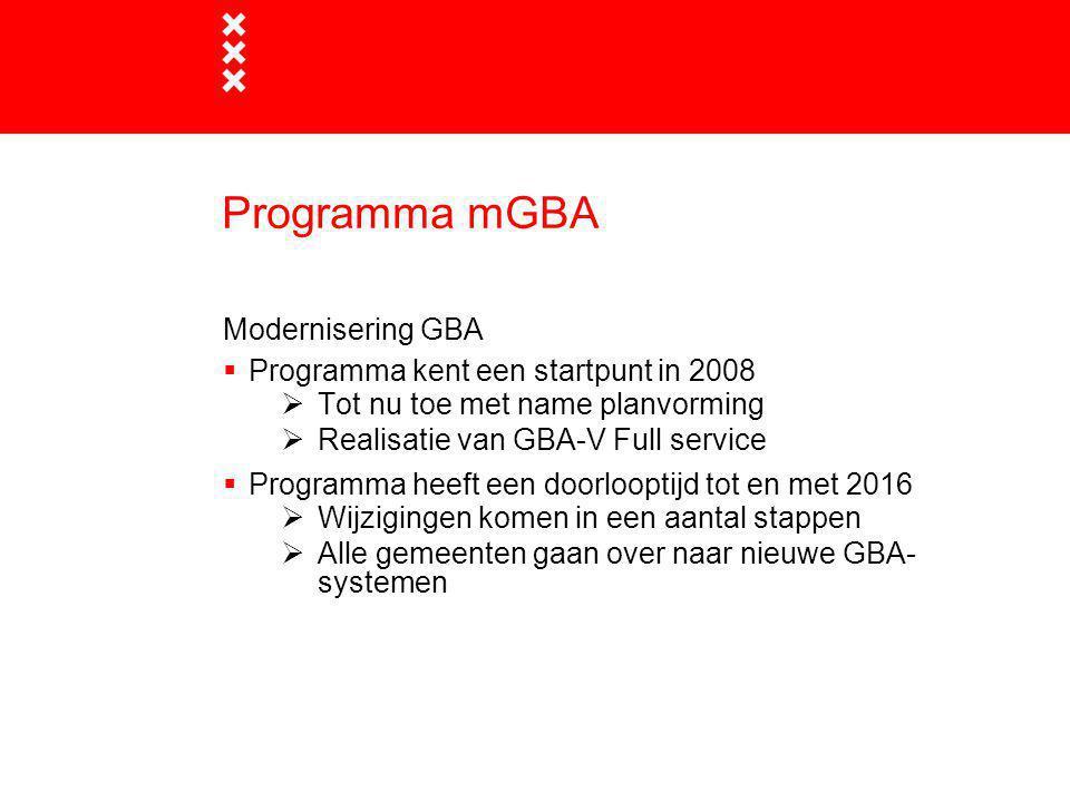 Programma mGBA Modernisering GBA  Programma kent een startpunt in 2008  Tot nu toe met name planvorming  Realisatie van GBA-V Full service  Progra