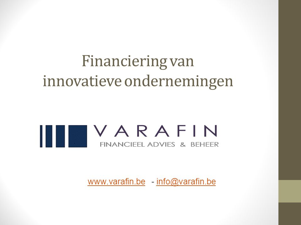 Financiering van innovatieve ondernemingen www.varafin.bewww.varafin.be - info@varafin.beinfo@varafin.be