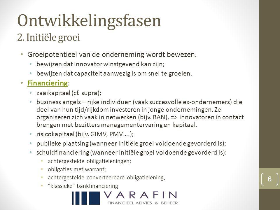 Ontwikkelingsfasen 2. Initiële groei Groeipotentieel van de onderneming wordt bewezen.