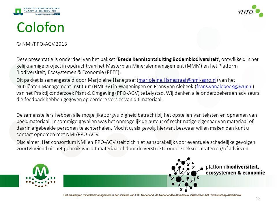 Colofon © NMI/PPO-AGV 2013 Deze presentatie is onderdeel van het pakket 'Brede Kennisontsluiting Bodembiodiversiteit', ontwikkeld in het gelijknamige
