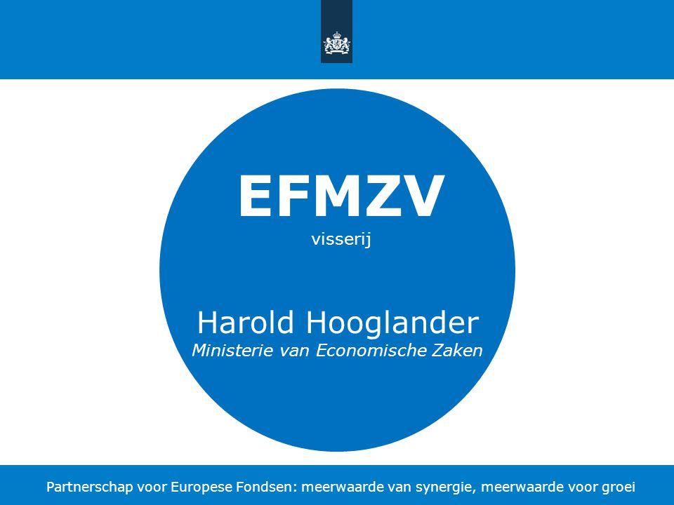 Partnerschap voor Europese Fondsen: meerwaarde van synergie, meerwaarde voor groei EFMZV visserij Harold Hooglander Ministerie van Economische Zaken