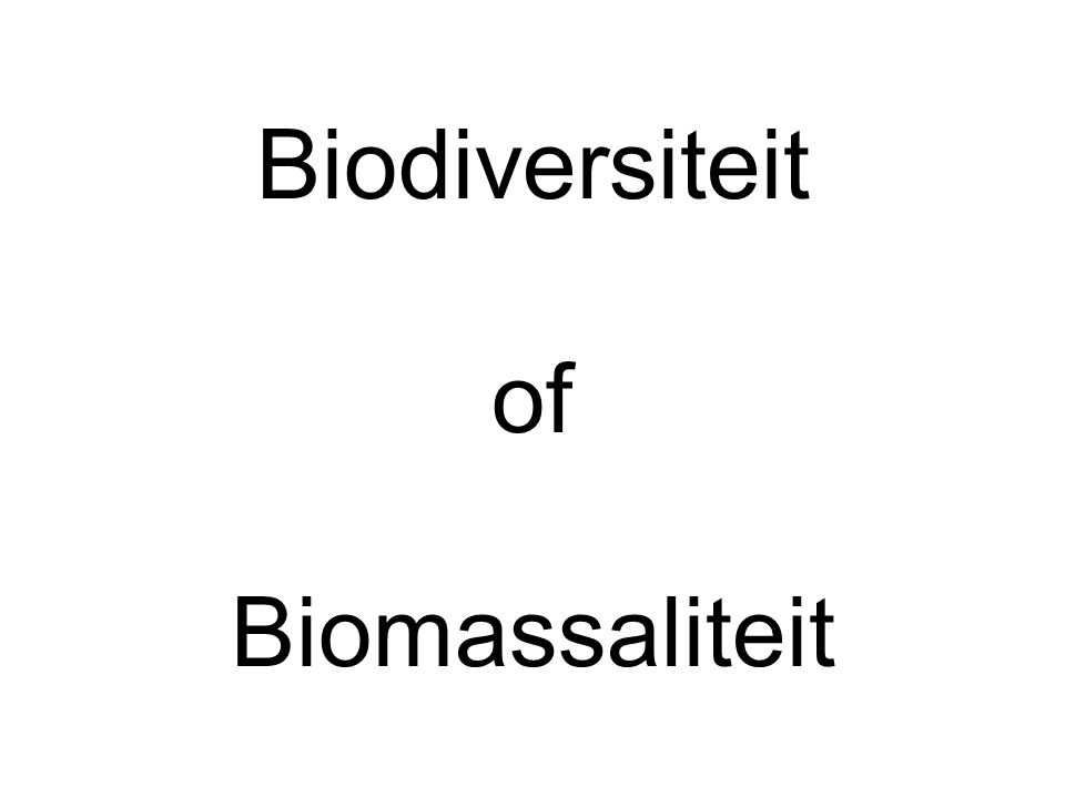 Biodiversiteit of Biomassaliteit