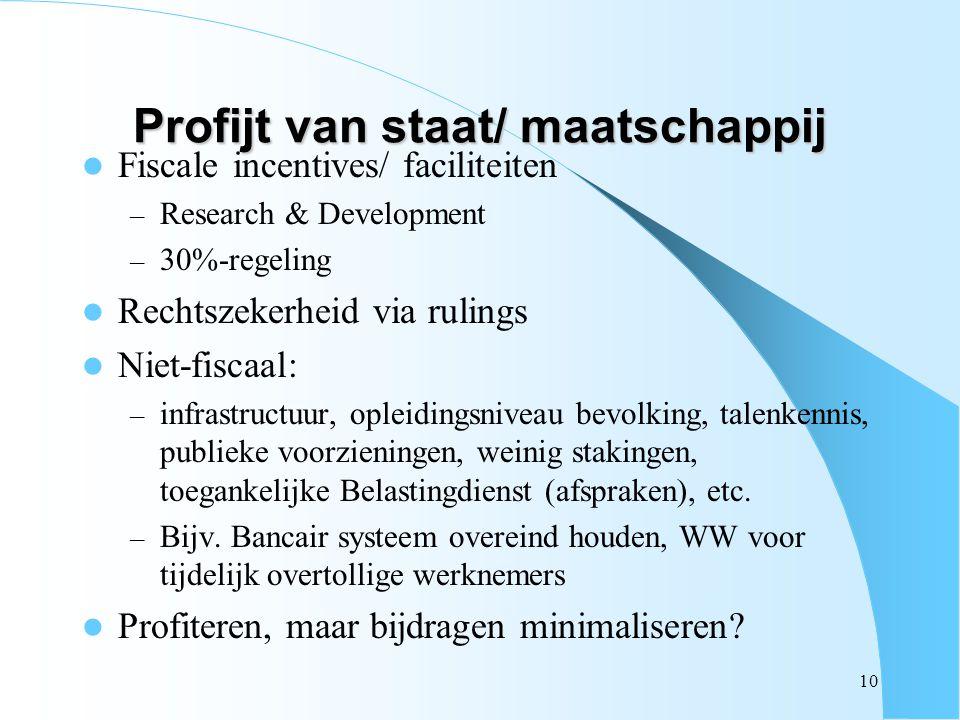 10 Profijt van staat/ maatschappij Fiscale incentives/ faciliteiten – Research & Development – 30%-regeling Rechtszekerheid via rulings Niet-fiscaal: