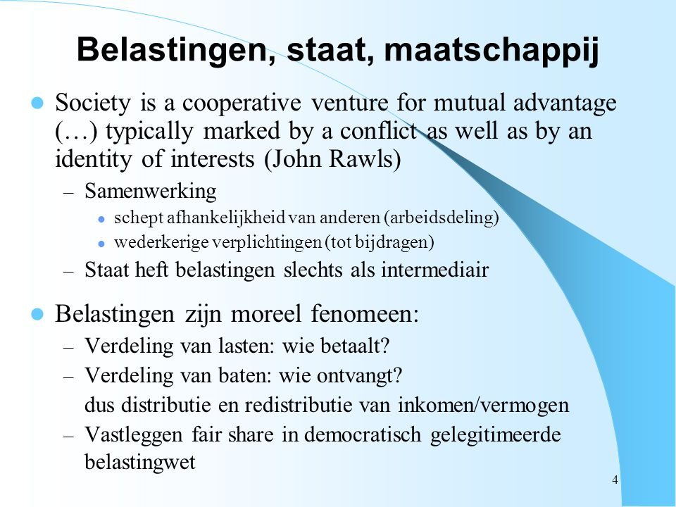4 Belastingen, staat, maatschappij Society is a cooperative venture for mutual advantage (…) typically marked by a conflict as well as by an identity