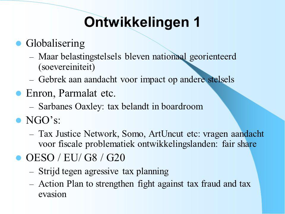 Ontwikkelingen 1 Globalisering – Maar belastingstelsels bleven nationaal georienteerd (soevereiniteit) – Gebrek aan aandacht voor impact op andere ste
