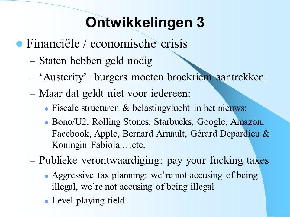 Ontwikkelingen 3 Financiële / economische crisis – Staten hebben geld nodig – 'Austerity': burgers moeten broekriem aantrekken: – Maar dat geldt niet