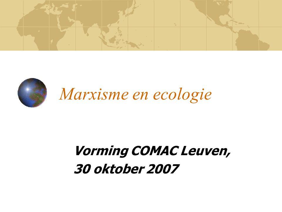 Marxisme en ecologie Vorming COMAC Leuven, 30 oktober 2007