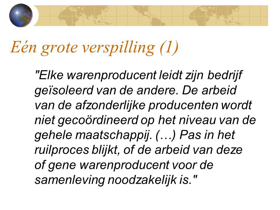 Eén grote verspilling (1) Elke warenproducent leidt zijn bedrijf geïsoleerd van de andere.