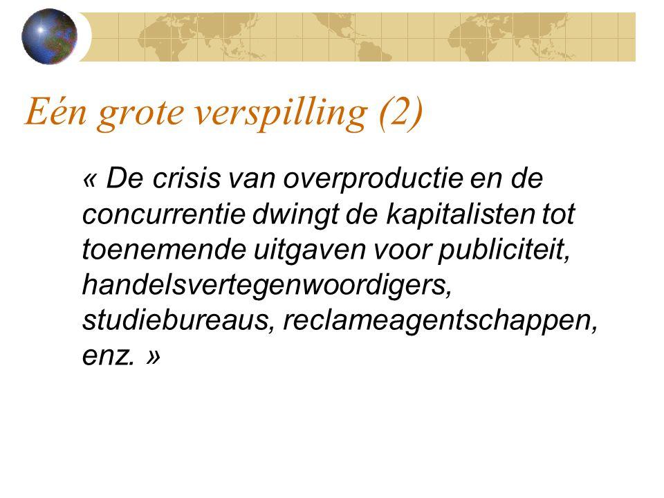 Eén grote verspilling (2) « De crisis van overproductie en de concurrentie dwingt de kapitalisten tot toenemende uitgaven voor publiciteit, handelsvertegenwoordigers, studiebureaus, reclameagentschappen, enz.