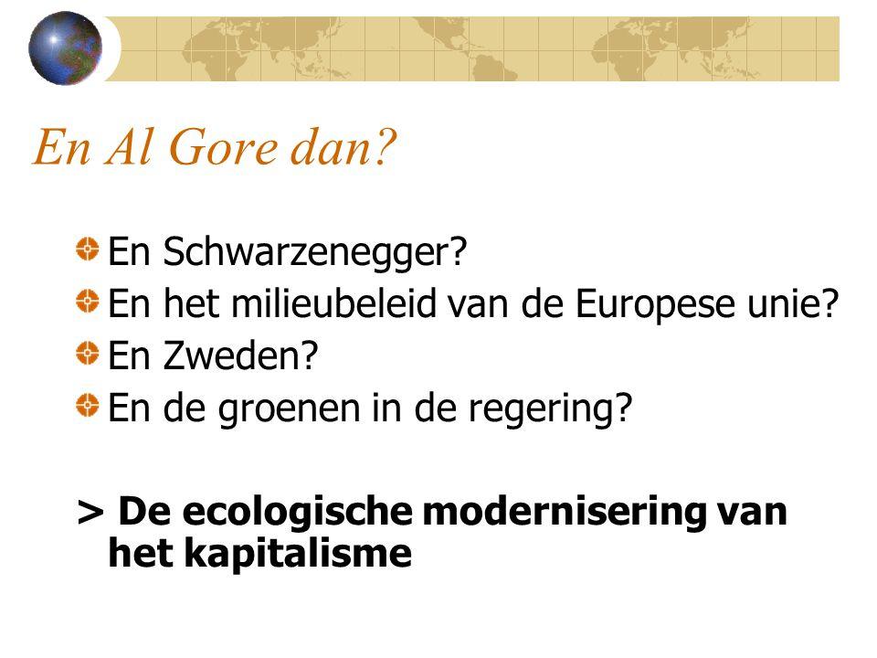 En Al Gore dan. En Schwarzenegger. En het milieubeleid van de Europese unie.