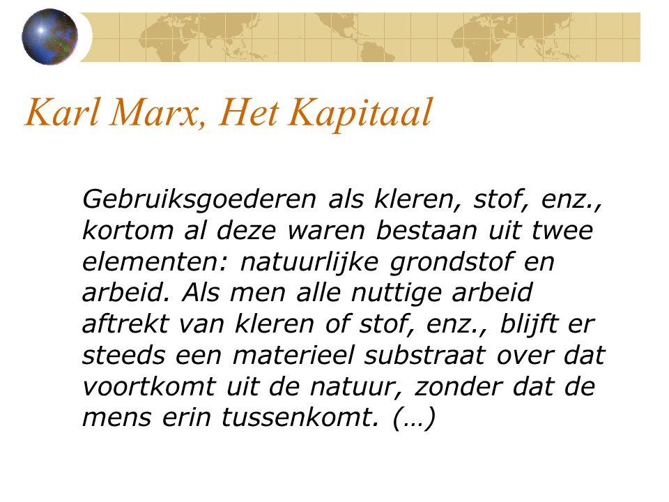 Karl Marx, Het Kapitaal Gebruiksgoederen als kleren, stof, enz., kortom al deze waren bestaan uit twee elementen: natuurlijke grondstof en arbeid.