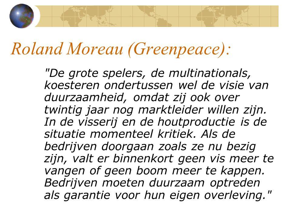 Roland Moreau (Greenpeace): De grote spelers, de multinationals, koesteren ondertussen wel de visie van duurzaamheid, omdat zij ook over twintig jaar nog marktleider willen zijn.