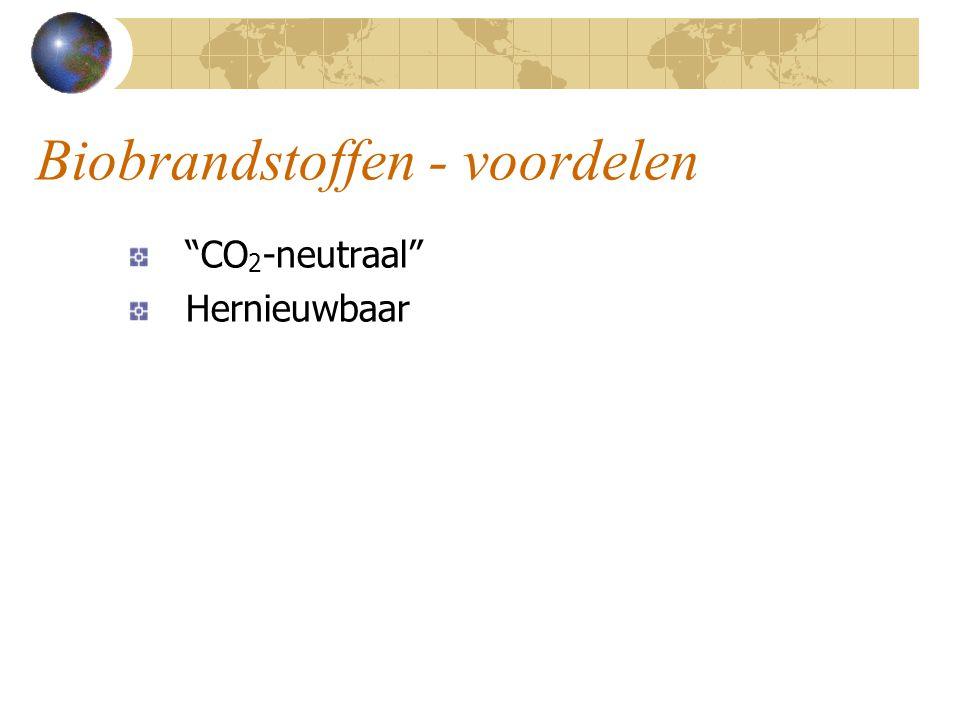 Biobrandstoffen - voordelen CO 2 -neutraal Hernieuwbaar